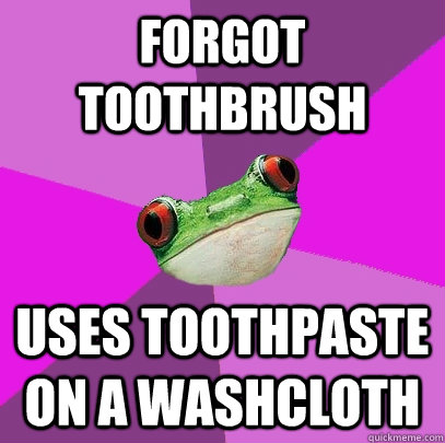 forgot toothbrush uses toothpaste on a washcloth - Foul Bachelorette Frog