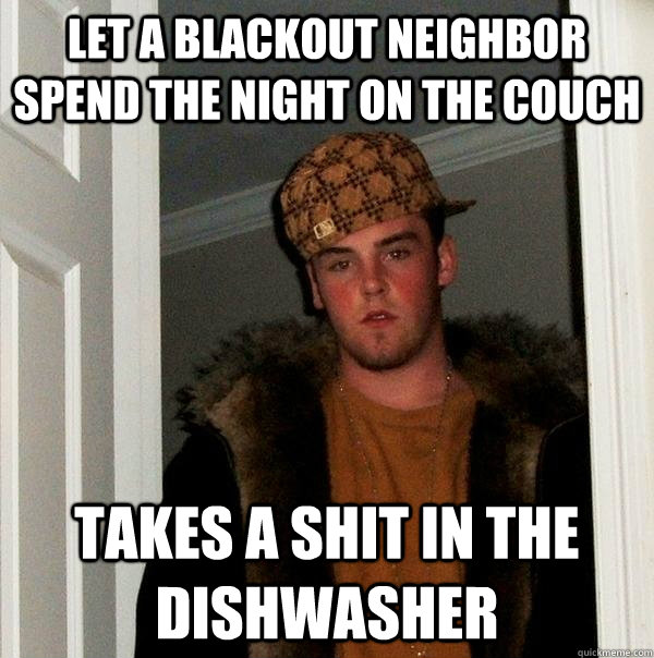 let a blackout neighbor spend the night on the couch takes a - Scumbag Steve
