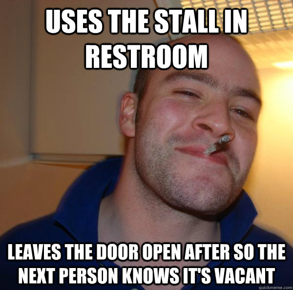 uses the stall in restroom leaves the door open after so the - Good Guy Greg
