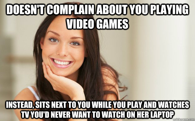 doesnt complain about you playing video games instead sits - Good Girl Gina