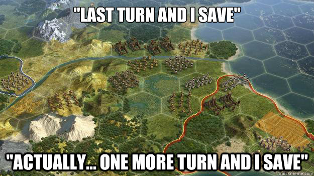 last turn and i save actually one more turn and i save - Civilization V