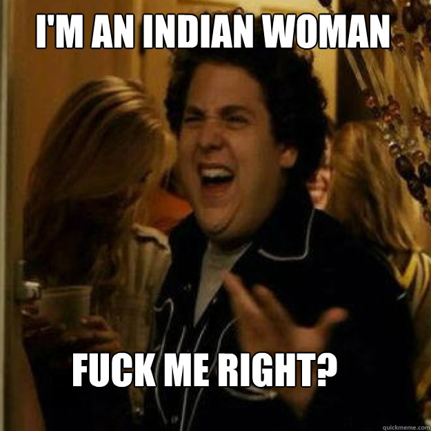im an indian woman fuck me right - Fuck Me Right