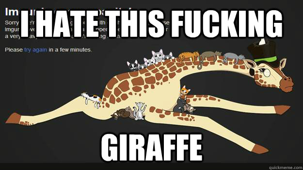 i hate this fucking giraffe - 
