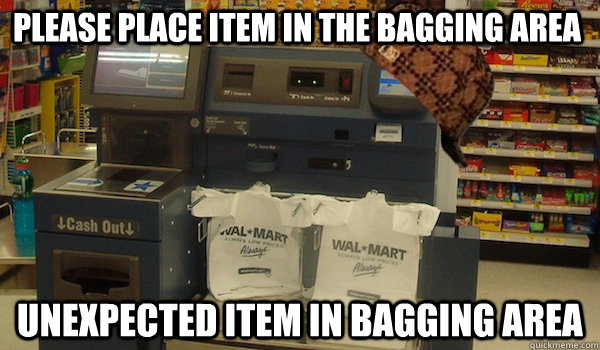 please place item in the bagging area unexpected item in bag - Scumbag Self Checkout