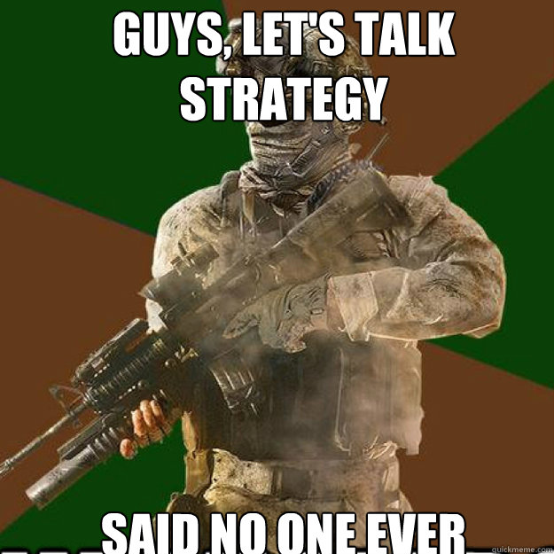 guys lets talk strategy said no one ever - call of duty