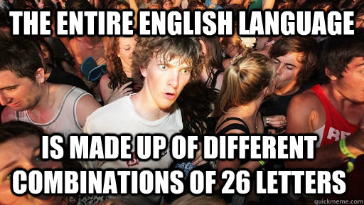 the entire english language is made up of different combinat - Sudden Clarity Clarence