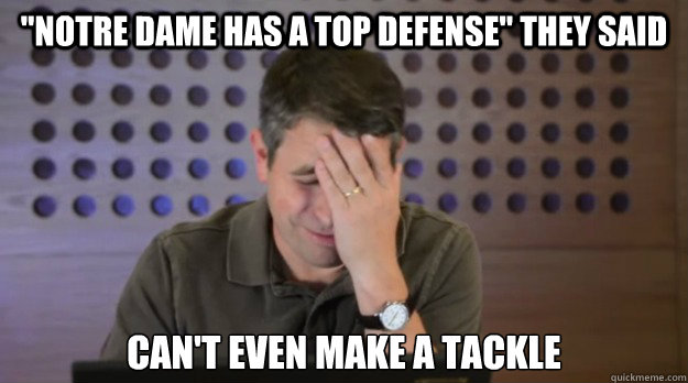 notre dame has a top defense they said cant even make a t - Facepalm Matt Cutts