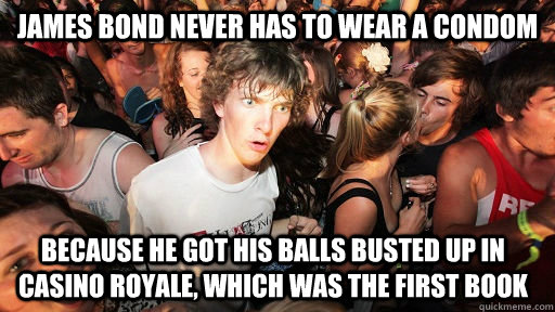 james bond never has to wear a condom because he got his bal - Sudden Clarity Clarence
