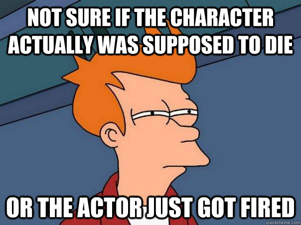 not sure if the character actually was supposed to die or th - Futurama Fry
