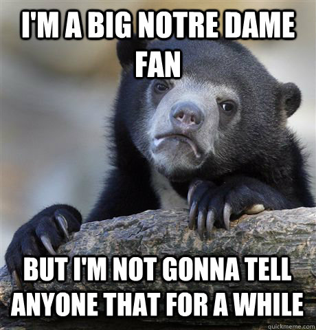 im a big notre dame fan but im not gonna tell anyone that  - Confession Bear