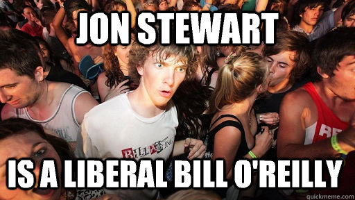 jon stewart is a liberal bill oreilly - Sudden Clarity Clarence