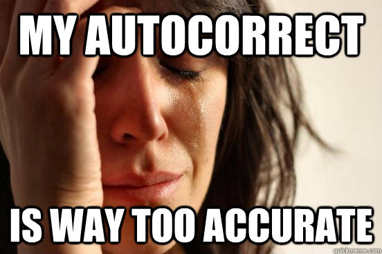 my autocorrect is way too accurate - First World Problems