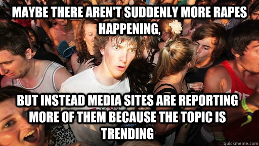 maybe there arent suddenly more rapes happening but instea - Sudden Clarity Clarence