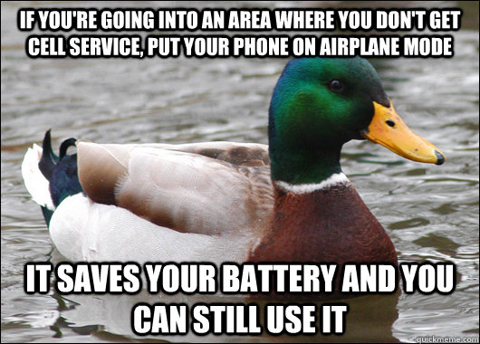 if youre going into an area where you dont get cell servic - Actual Advice Mallard