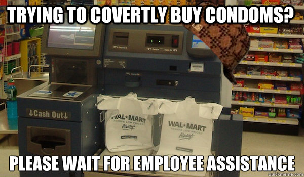trying to covertly buy condoms please wait for employee ass - Scumbag Self Checkout