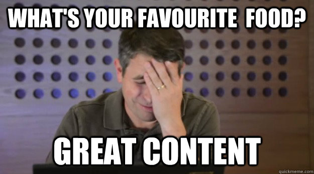 whats your favourite food great content - Facepalm Matt Cutts