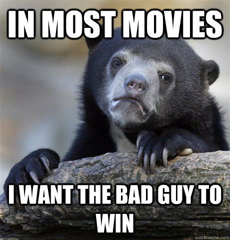 in most movies i want the bad guy to win - Confession Bear