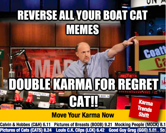 reverse all your boat cat memes double karma for regret cat - Mad Karma with Jim Cramer