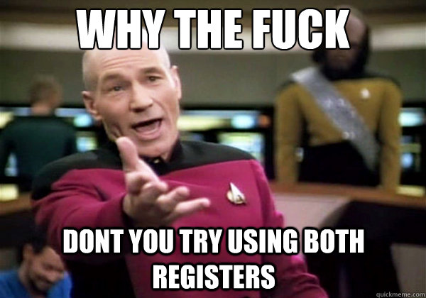 why the fuck dont you try using both registers - Why The Fuck Picard
