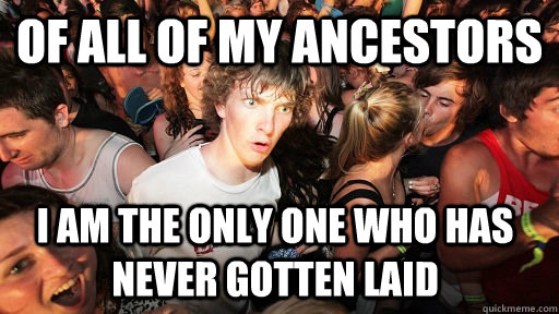 of all of my ancestors i am the only one who has never gotte - Sudden Clarity Clarence