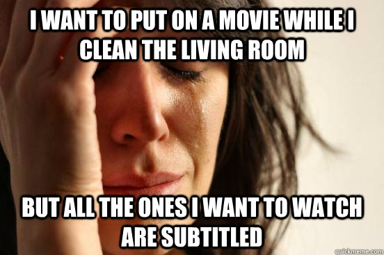 i want to put on a movie while i clean the living room but a - First World Problems