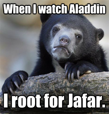 when i watch aladdin i root for jafar  - Confession Bear