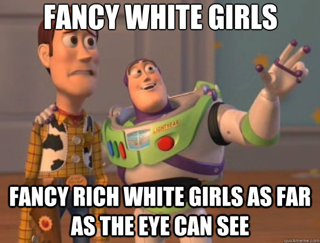 fancy white girls fancy rich white girls as far as the eye c - Toy Story