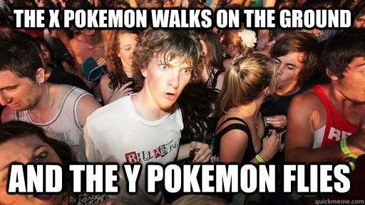 the x pokemon walks on the ground and the y pokemon flies  - Sudden Clarity Clarence