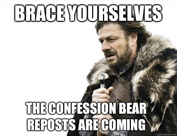 Brace Yourselves The Confession Bear reposts are coming - 2012 brace yourself