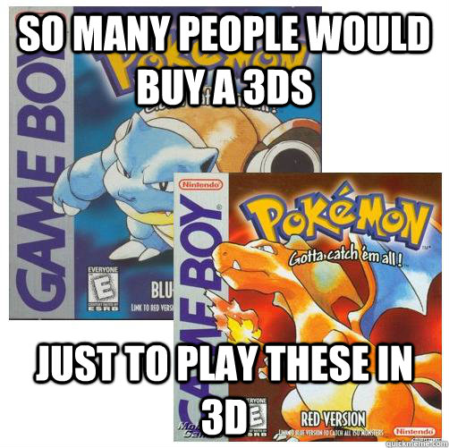 so many people would buy a 3ds just to play these in 3d -