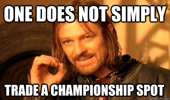 one does not simply trade a championship spot - One Does Not Simply