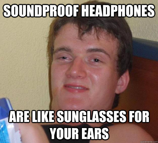 soundproof headphones are like sunglasses for your ears - 10 Guy