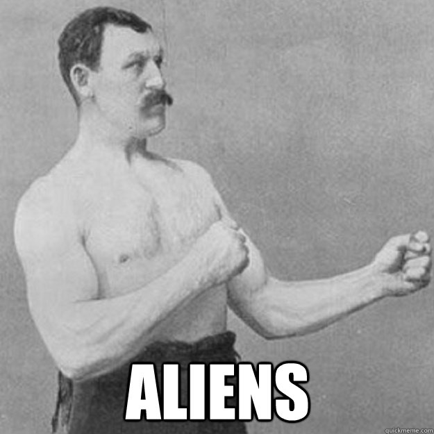 aliens - overly manly man