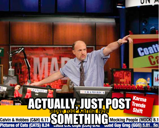 actually just post something - Mad Karma with Jim Cramer