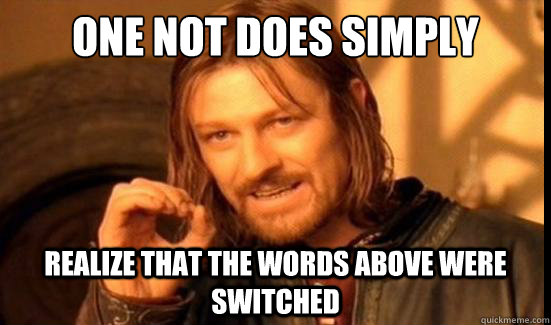 one not does simply realize that the words above were switch - Boromir