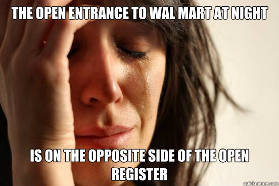 the open entrance to wal mart at night is on the opposite si - First World Problems