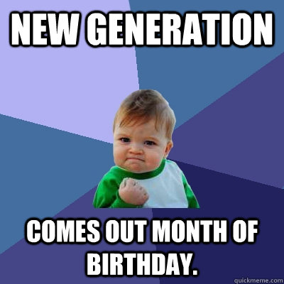 new generation comes out month of birthday - Success Kid
