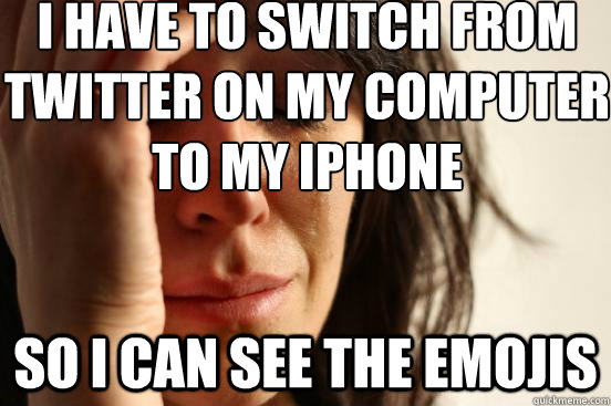 i have to switch from twitter on my computer to my iphone so - First World Problems