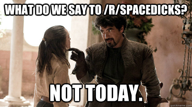 what do we say to rspacedicks not today - Syrio Forel what do we say