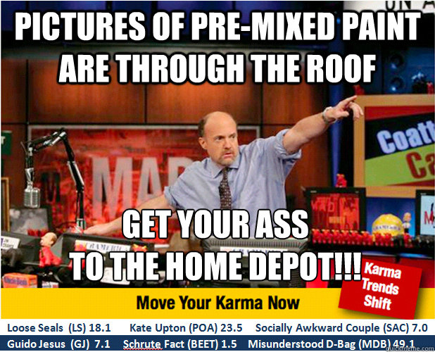 pictures of premixed paint are through the roof get your as - Jim Kramer with updated ticker