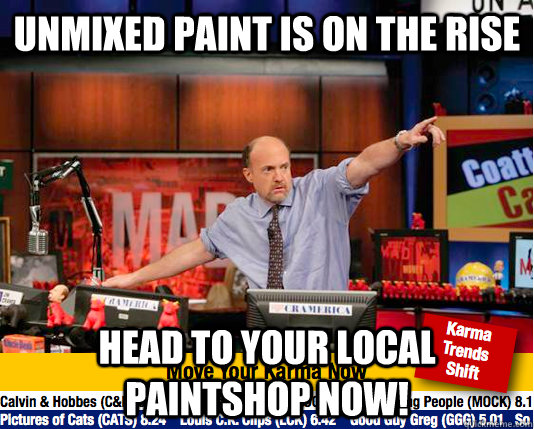 unmixed paint is on the rise head to your local paintshop no - move your karma now