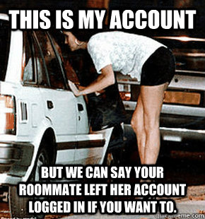 this is my account but we can say your roommate left her acc - FB karma whore