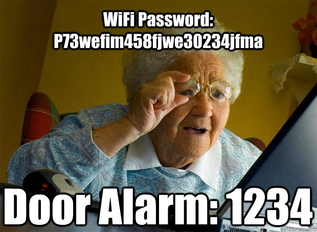 wifi password p73wefim458fjwe30234jfma door alarm 1234 c - Grandma finds the Internet