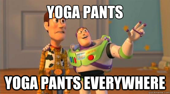 yoga pants yoga pants everywhere - Buzz Glitter