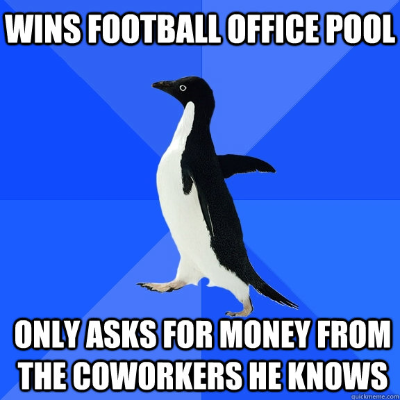 wins football office pool only asks for money from the cowor - Socially Awkward Penguin