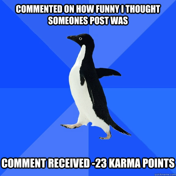 commented on how funny i thought someones post was comment - Socially Awkward Penguin