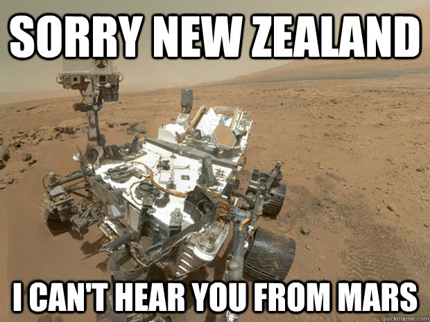 sorry new zealand i cant hear you from mars -