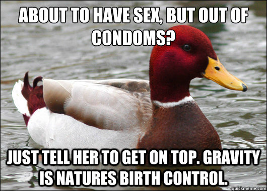 about to have sex but out of condoms just tell her to get - Malicious Advice Mallard