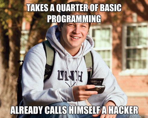 takes a quarter of basic programming already calls himself a - College Freshman