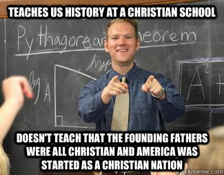 teaches us history at a christian school doesnt teach that  - Awesome High School Teacher